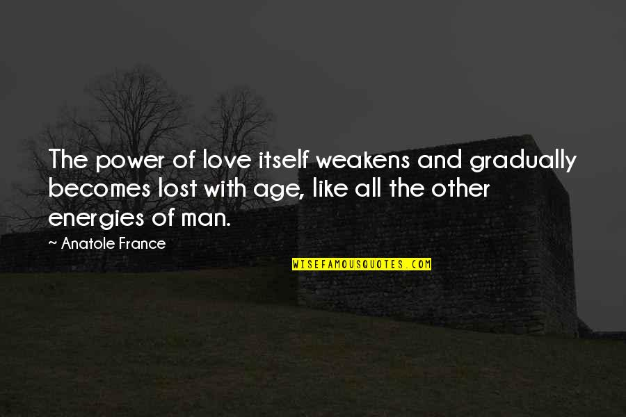 Age Of Love Quotes By Anatole France: The power of love itself weakens and gradually