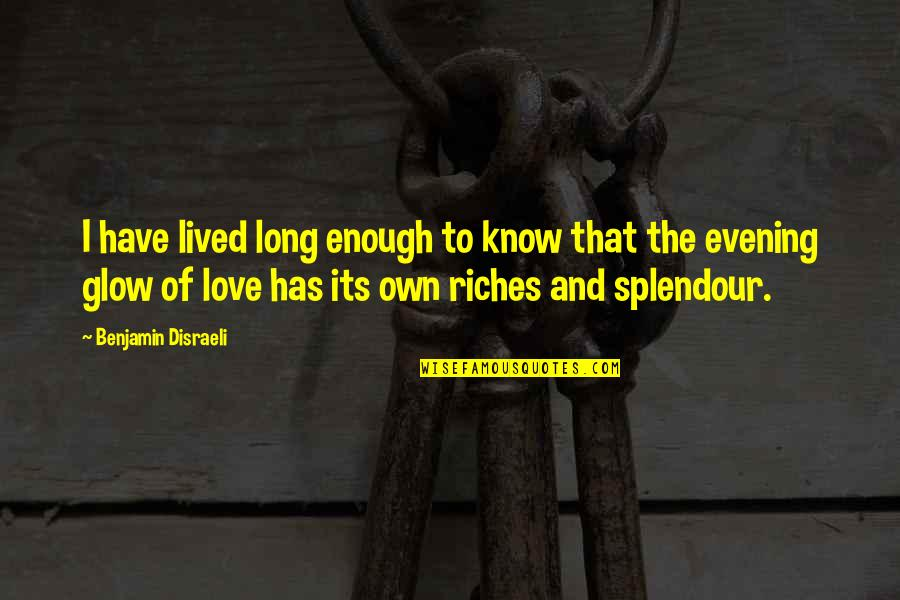 Age Of Love Quotes By Benjamin Disraeli: I have lived long enough to know that