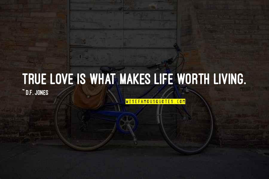 Age Of Love Quotes By D.F. Jones: True love is what makes life worth living.