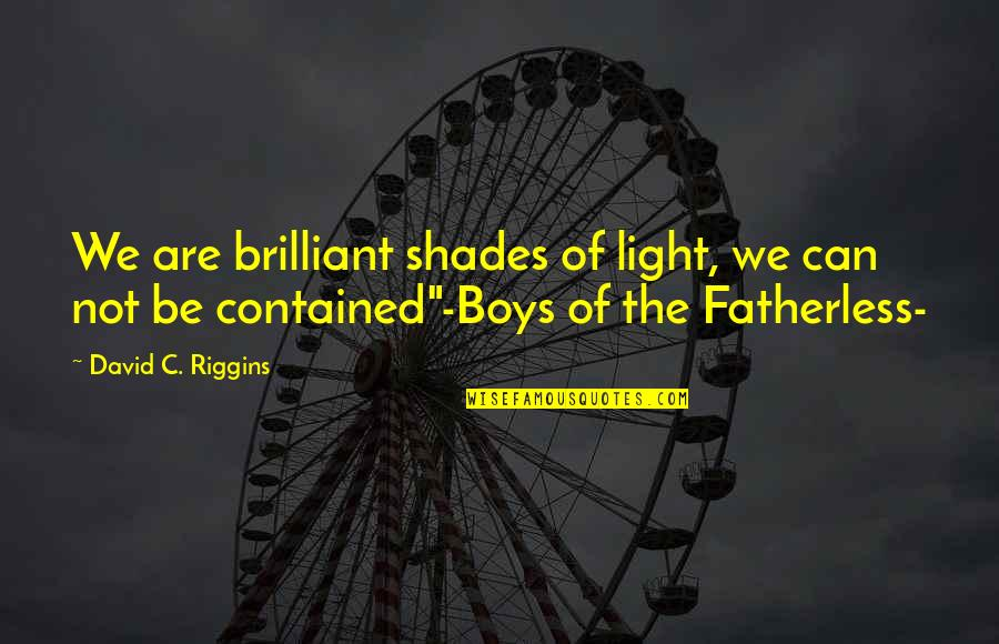 Age Of Love Quotes By David C. Riggins: We are brilliant shades of light, we can