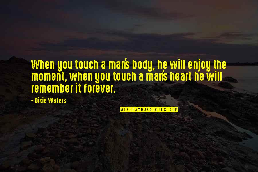 Age Of Love Quotes By Dixie Waters: When you touch a man's body, he will