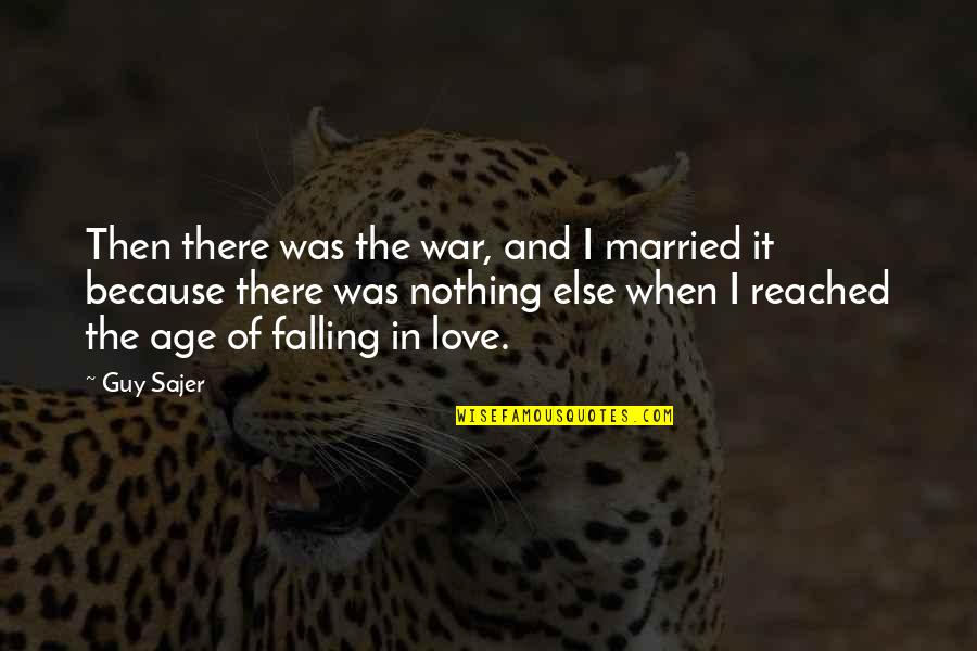 Age Of Love Quotes By Guy Sajer: Then there was the war, and I married