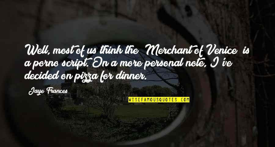 "Age Of Love Quotes By Jaye Frances: Well, most of us think the ""Merchant of"
