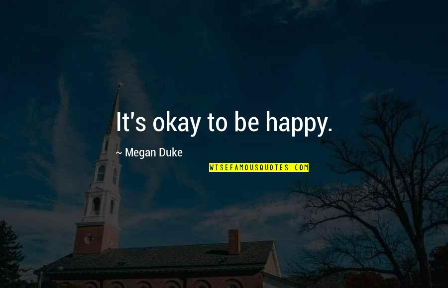 Age Of Love Quotes By Megan Duke: It's okay to be happy.