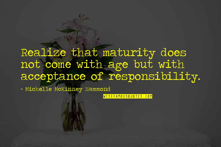 Age Of Love Quotes By Michelle McKinney Hammond: Realize that maturity does not come with age