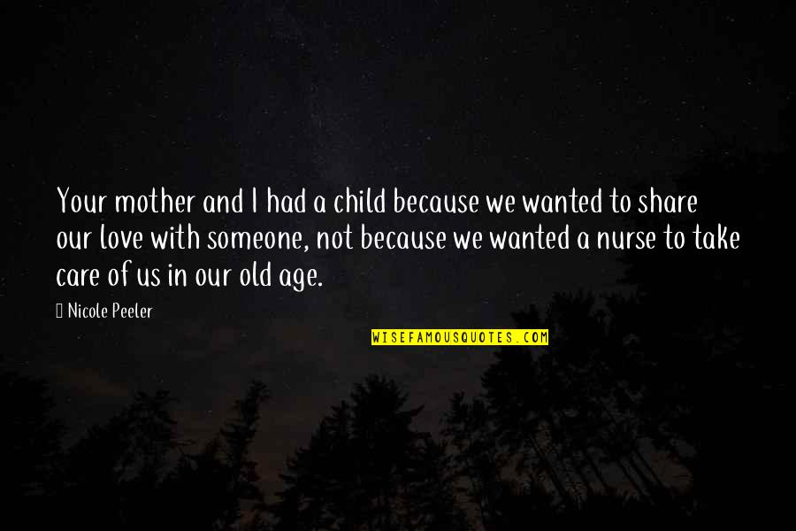 Age Of Love Quotes By Nicole Peeler: Your mother and I had a child because
