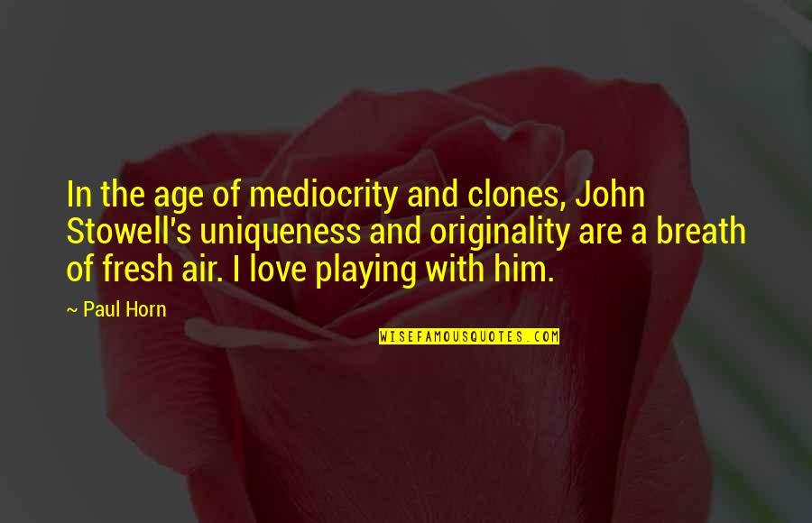 Age Of Love Quotes By Paul Horn: In the age of mediocrity and clones, John