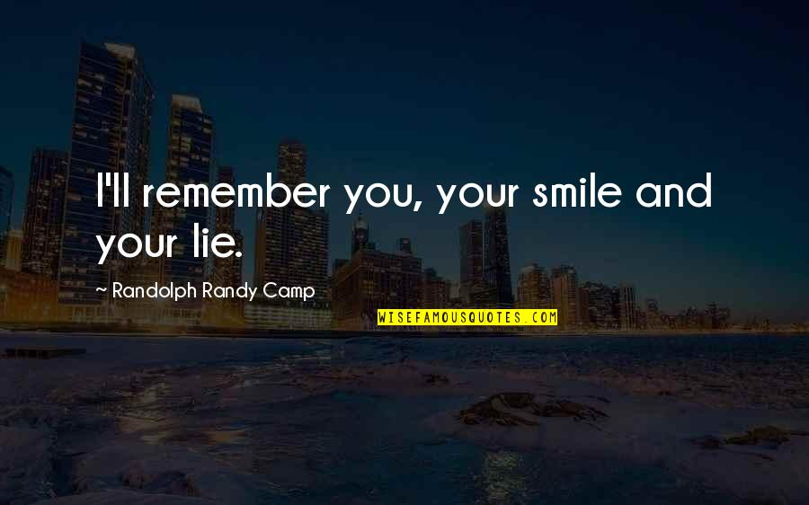 Age Of Love Quotes By Randolph Randy Camp: I'll remember you, your smile and your lie.
