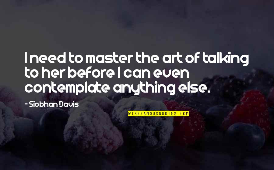 Age Of Love Quotes By Siobhan Davis: I need to master the art of talking