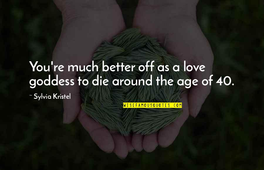 Age Of Love Quotes By Sylvia Kristel: You're much better off as a love goddess