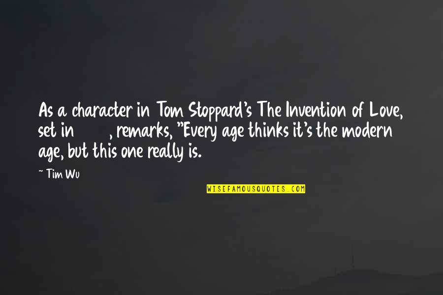 Age Of Love Quotes By Tim Wu: As a character in Tom Stoppard's The Invention
