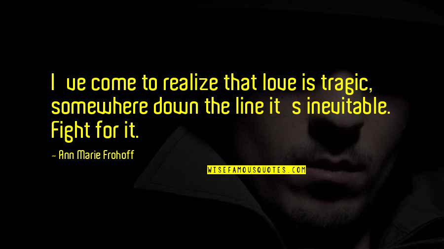 Age Quotes And Quotes By Ann Marie Frohoff: I've come to realize that love is tragic,
