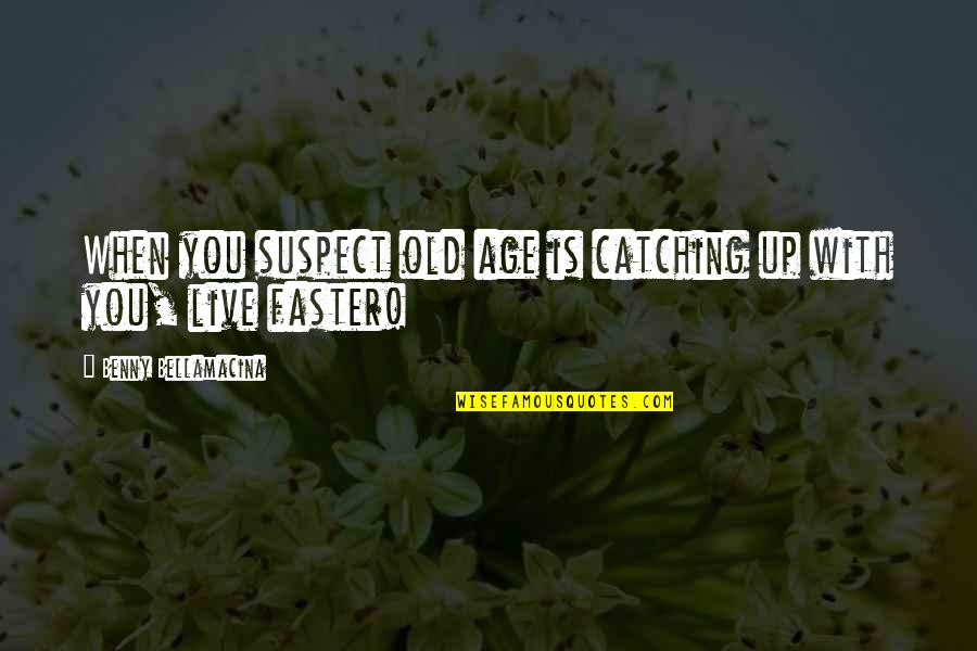 Age Quotes And Quotes By Benny Bellamacina: When you suspect old age is catching up