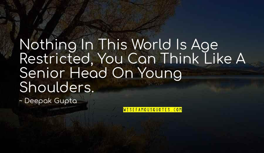 Age Quotes And Quotes By Deepak Gupta: Nothing In This World Is Age Restricted, You