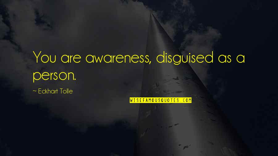 Age Quotes And Quotes By Eckhart Tolle: You are awareness, disguised as a person.