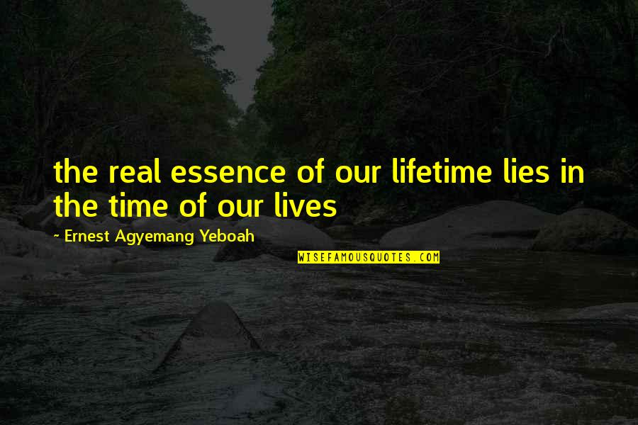Age Quotes And Quotes By Ernest Agyemang Yeboah: the real essence of our lifetime lies in