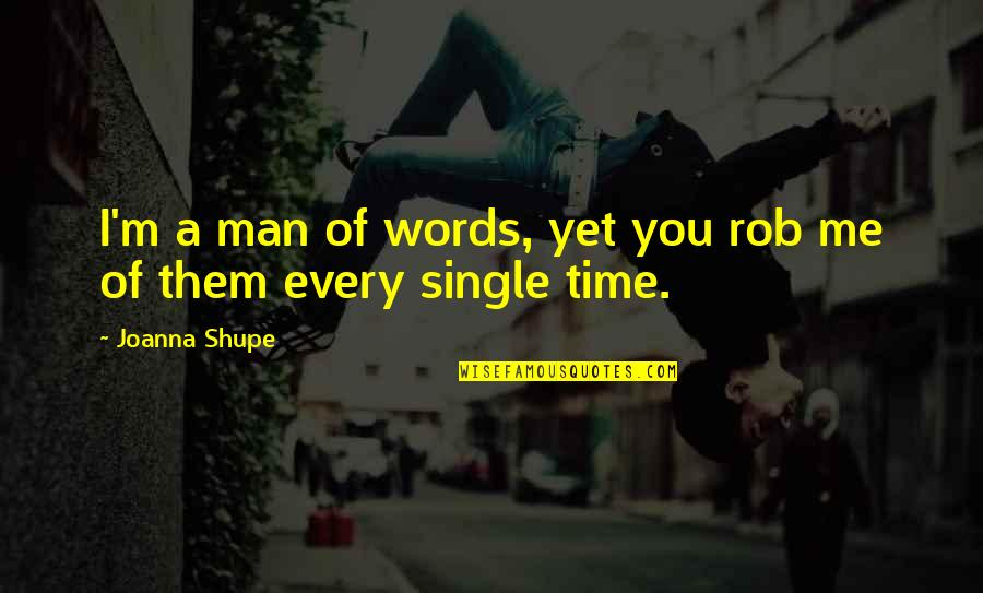Age Quotes And Quotes By Joanna Shupe: I'm a man of words, yet you rob
