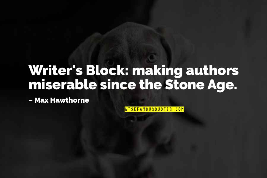Age Quotes And Quotes By Max Hawthorne: Writer's Block: making authors miserable since the Stone