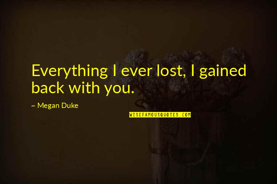 Age Quotes And Quotes By Megan Duke: Everything I ever lost, I gained back with