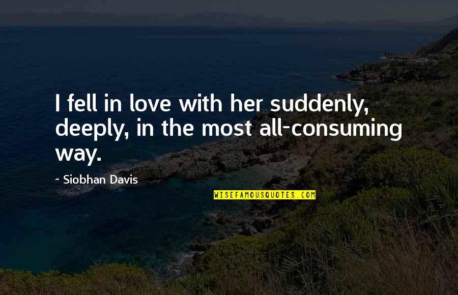 Age Quotes And Quotes By Siobhan Davis: I fell in love with her suddenly, deeply,