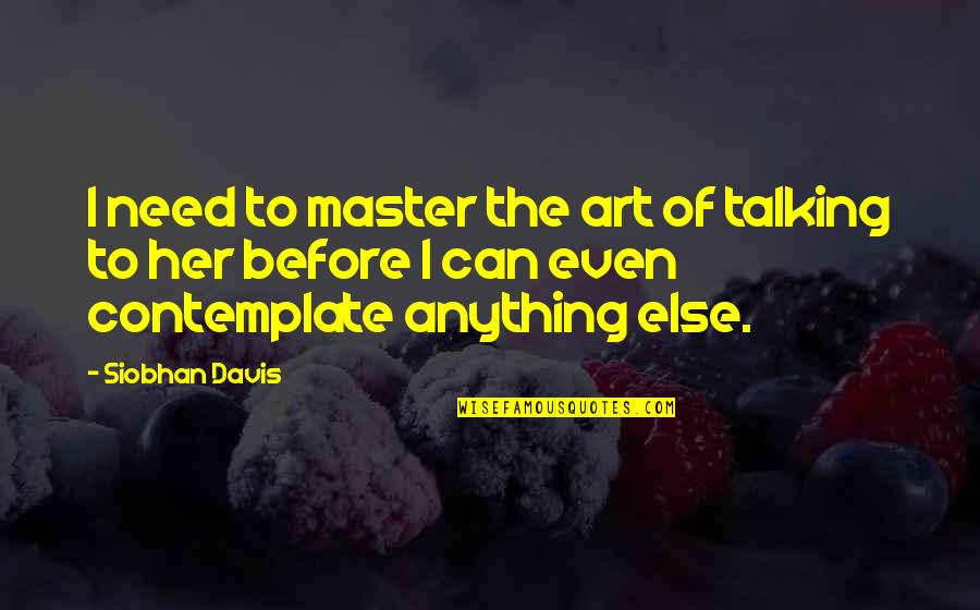 Age Quotes And Quotes By Siobhan Davis: I need to master the art of talking