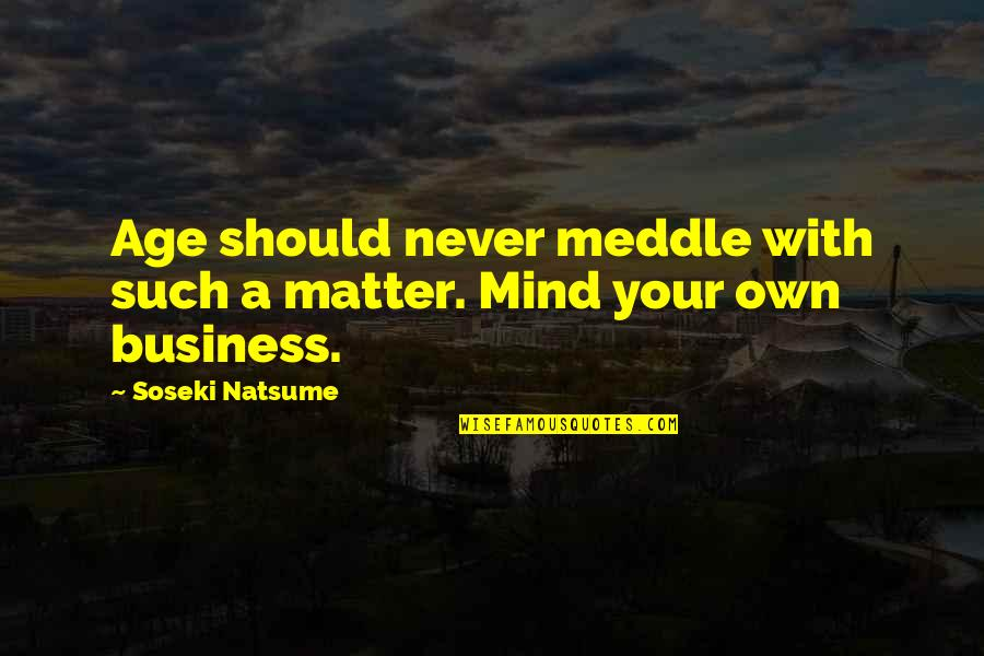 Age Quotes And Quotes By Soseki Natsume: Age should never meddle with such a matter.