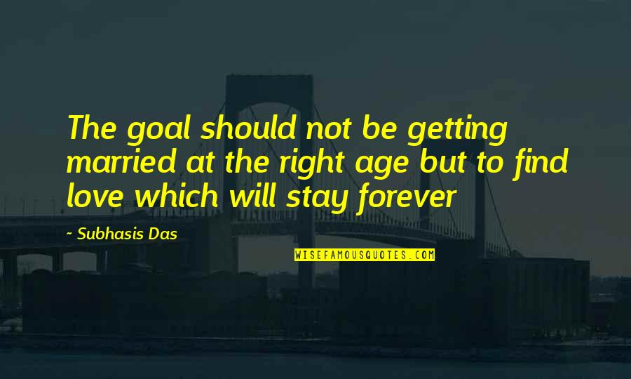 Age Quotes And Quotes By Subhasis Das: The goal should not be getting married at