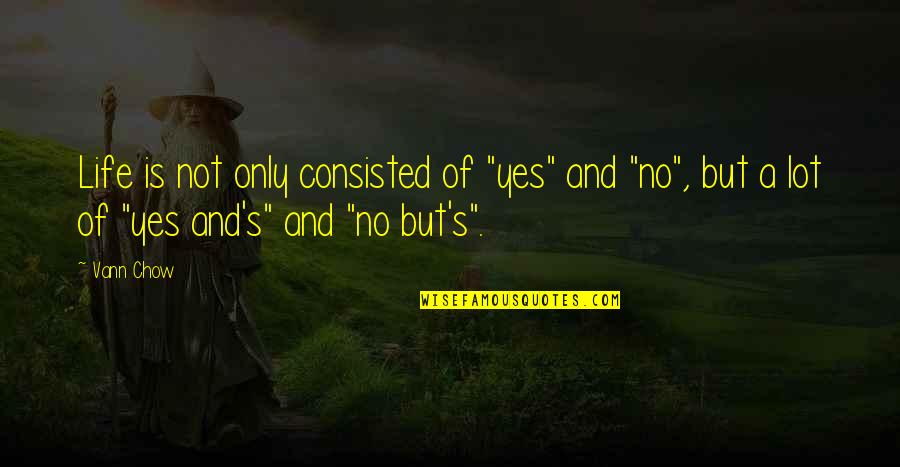 "Age Quotes And Quotes By Vann Chow: Life is not only consisted of ""yes"" and"