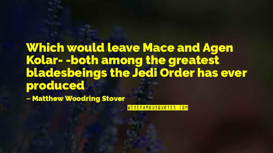 Agen Quotes By Matthew Woodring Stover: Which would leave Mace and Agen Kolar- -both