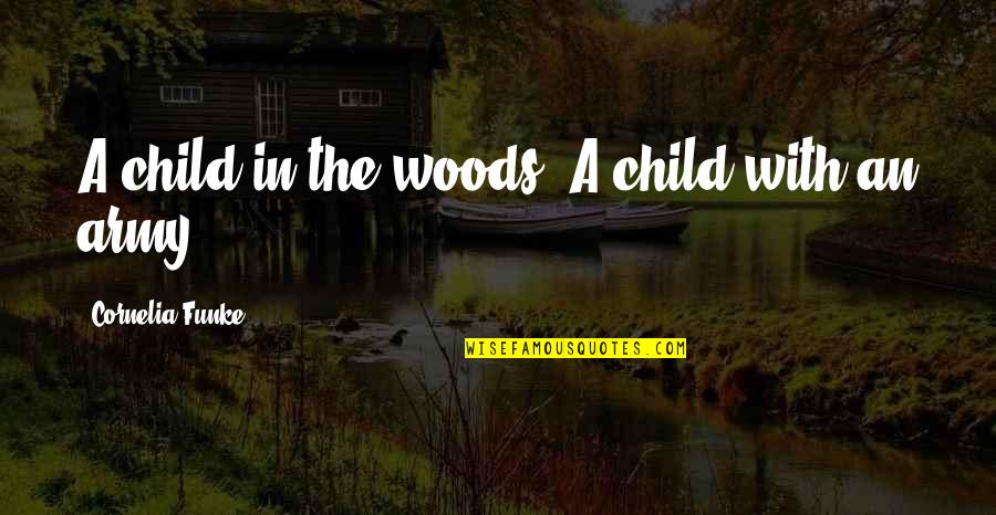 Agent Insider Quotes By Cornelia Funke: A child in the woods. A child with