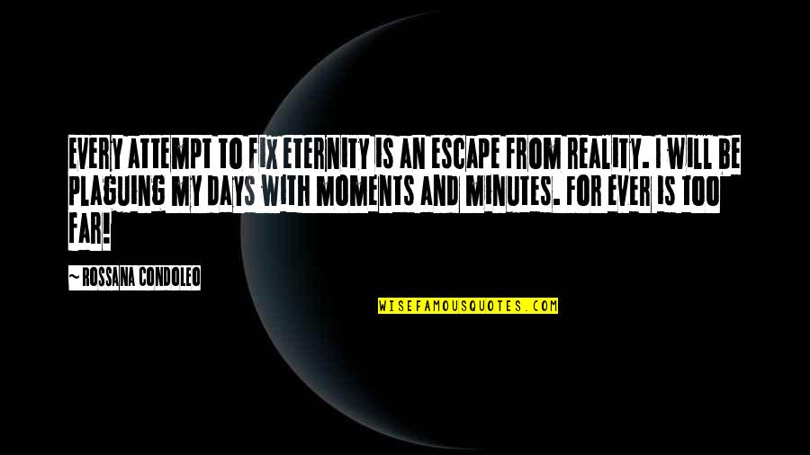 Agglutinins Quotes By Rossana Condoleo: Every attempt to fix eternity is an escape
