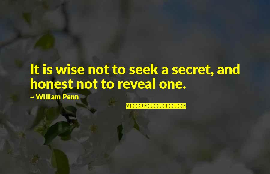 Agglutinins Quotes By William Penn: It is wise not to seek a secret,
