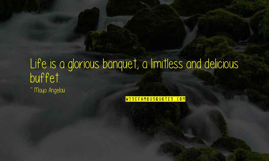Aggravation Quotes And Quotes By Maya Angelou: Life is a glorious banquet, a limitless and