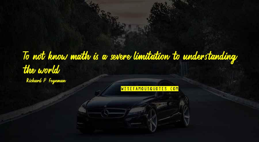 Aggresive Quotes By Richard P. Feynman: To not know math is a severe limitation