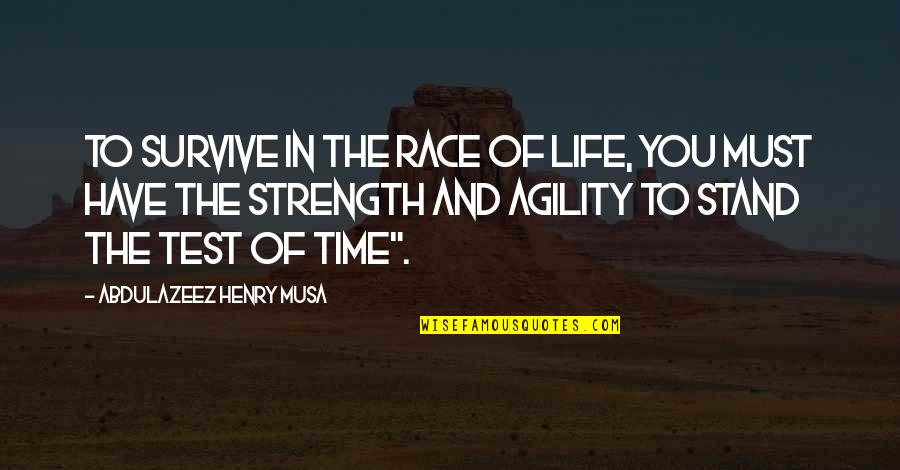 Agility Quotes And Quotes By Abdulazeez Henry Musa: To survive in the race of life, you