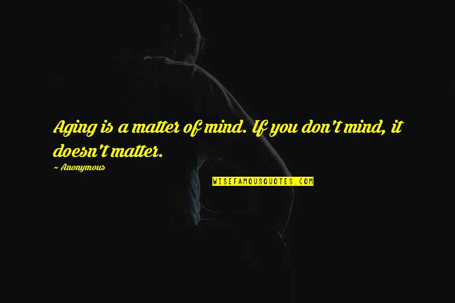 Aging Mark Twain Quotes By Anonymous: Aging is a matter of mind. If you
