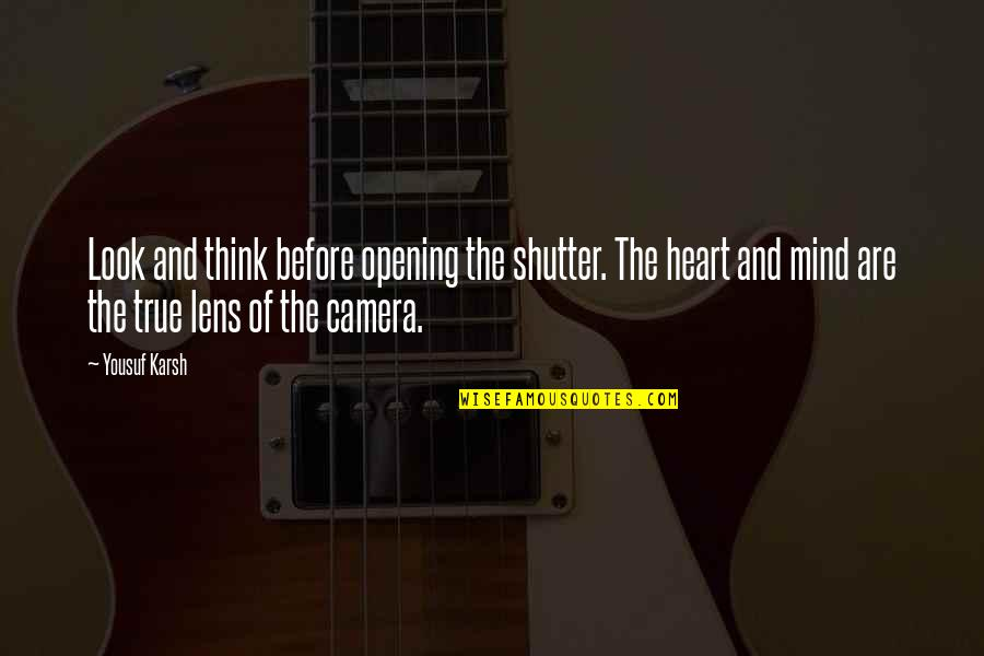 Aging Parents Funny Quotes By Yousuf Karsh: Look and think before opening the shutter. The