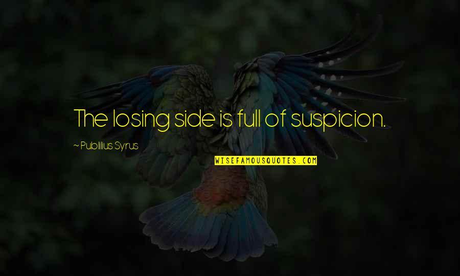 Agitators Quotes By Publilius Syrus: The losing side is full of suspicion.