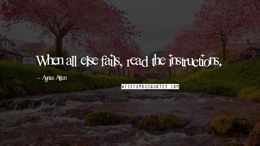 Agnes Allen quotes: When all else fails, read the instructions.