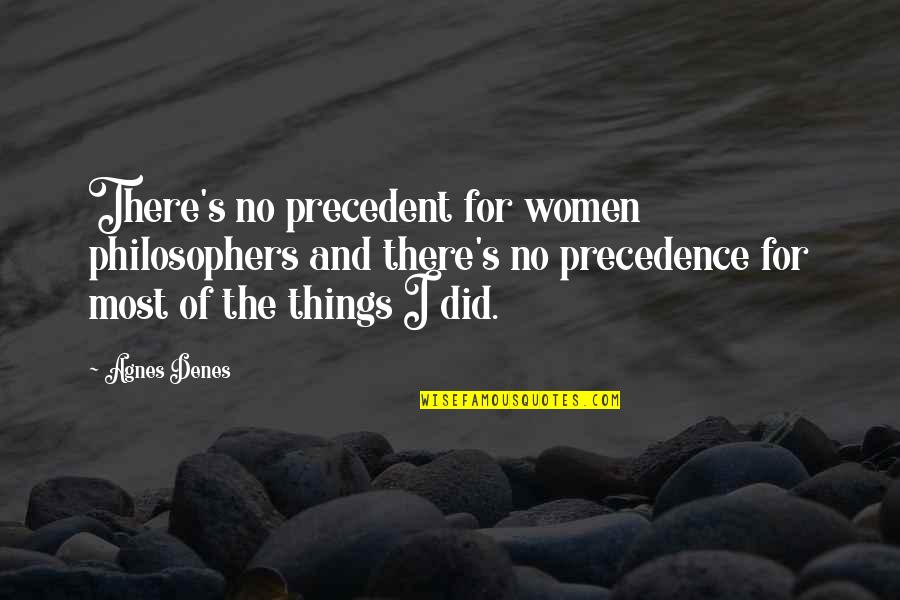 Agnes Denes Quotes By Agnes Denes: There's no precedent for women philosophers and there's