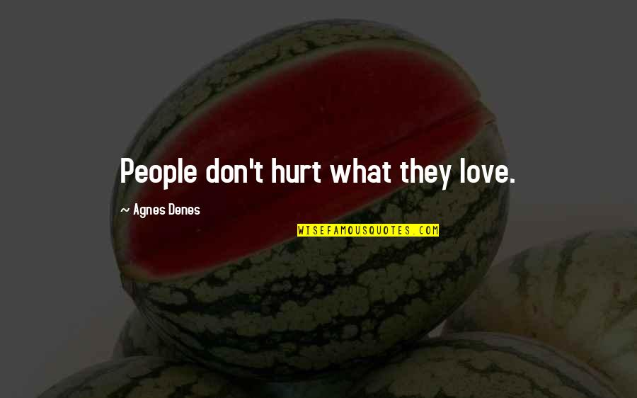Agnes Denes Quotes By Agnes Denes: People don't hurt what they love.