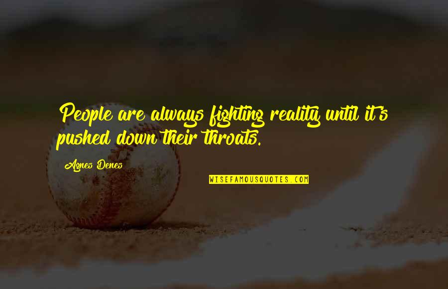 Agnes Denes Quotes By Agnes Denes: People are always fighting reality until it's pushed