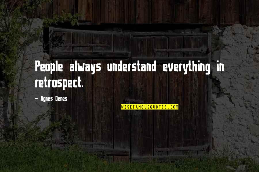Agnes Denes Quotes By Agnes Denes: People always understand everything in retrospect.