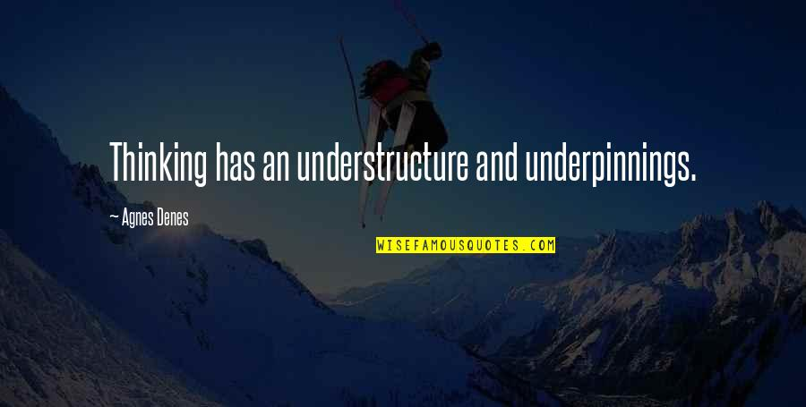 Agnes Denes Quotes By Agnes Denes: Thinking has an understructure and underpinnings.