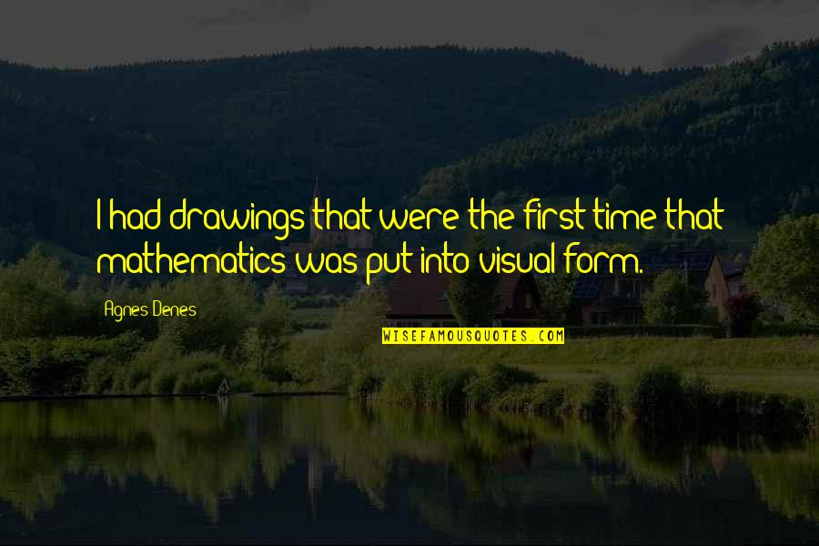 Agnes Denes Quotes By Agnes Denes: I had drawings that were the first time