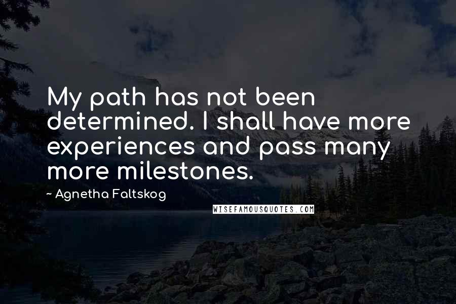 Agnetha Faltskog quotes: My path has not been determined. I shall have more experiences and pass many more milestones.