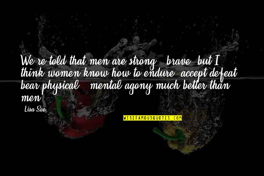 Agony Of Defeat Quotes By Lisa See: We're told that men are strong & brave,