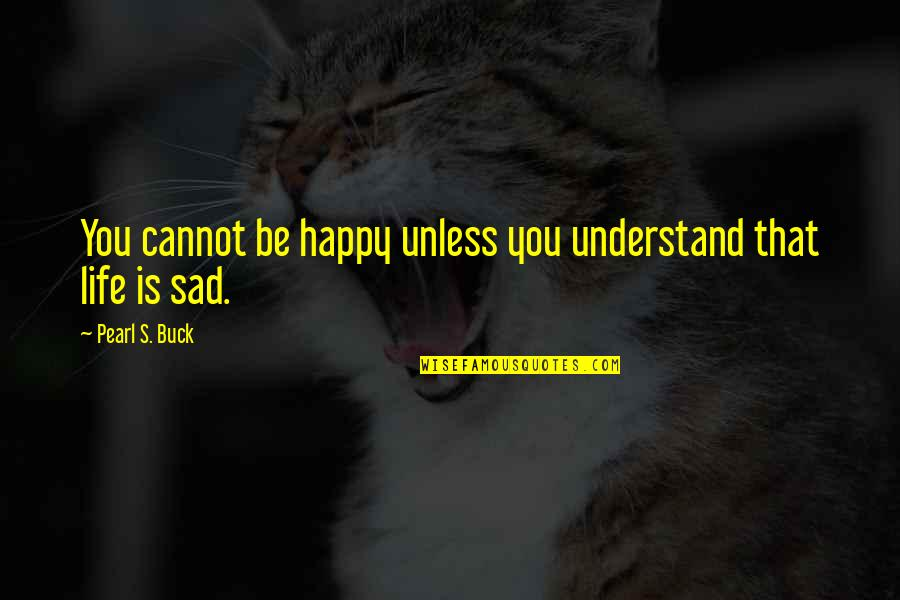 Agreat Quotes By Pearl S. Buck: You cannot be happy unless you understand that