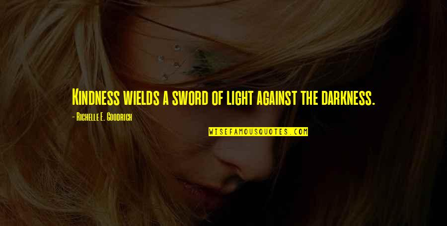 Agreat Quotes By Richelle E. Goodrich: Kindness wields a sword of light against the