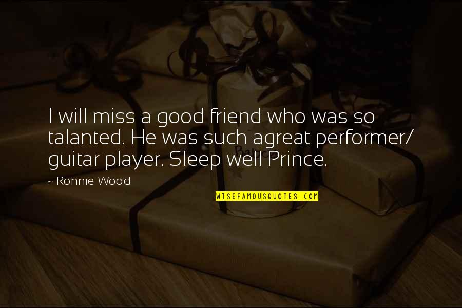 Agreat Quotes By Ronnie Wood: I will miss a good friend who was